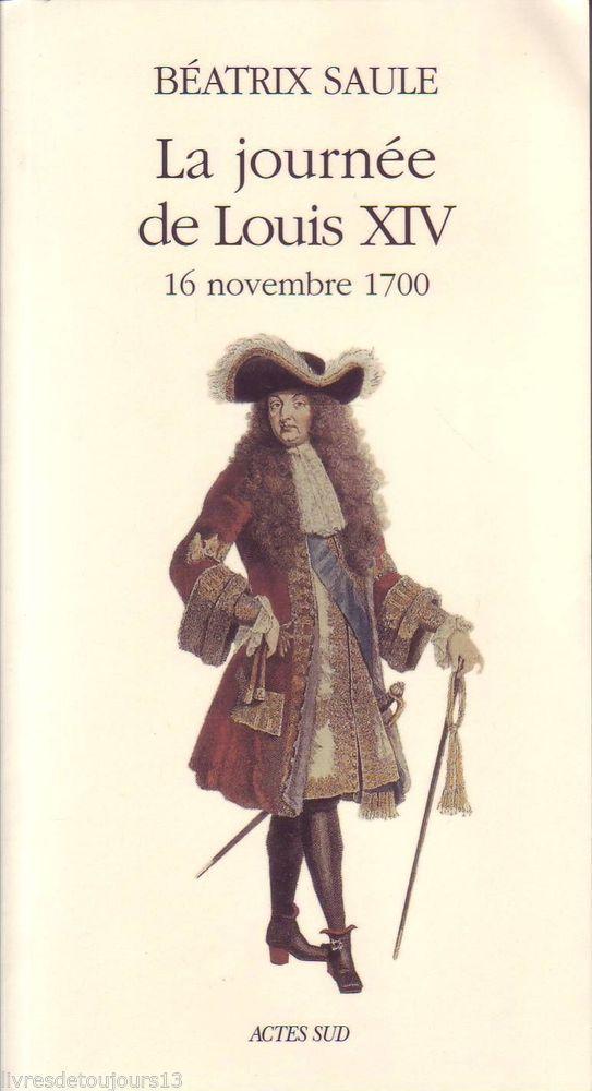 #histoire : La Journée De Louis XIV (16 Novembre 1700) - Béatrix Saule.  Le 16 novembre 1700, Louis XIV doit prendre une décision d'importance : acceptera-t-il que son petit-fils le duc d'Anjou devienne roi d'Espagne ? Le style alerte et limpide de l'auteur rappelle les grands chroniqueurs du temps.