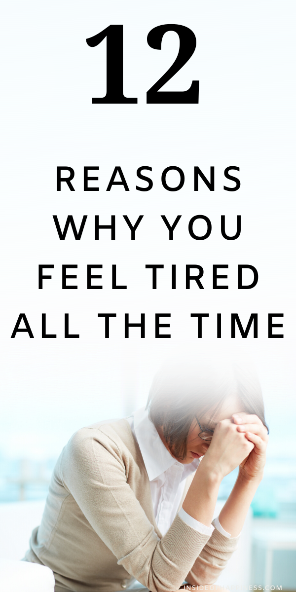 I Always Feel Tired: 12 Reasons Why You Feel Tired All The Time And How To Fix