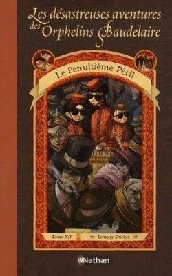 Les Desastreuses Aventures Des Orphelins Baudelaire Tome 12 Le Penul Les Desastreuses Aventures Des Orphelins Baudelaire Les Orphelins Baudelaire Baudelaire