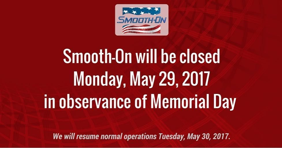 Smooth On Inc Will Be Closed May 29 2017 In Observance Of Memorial