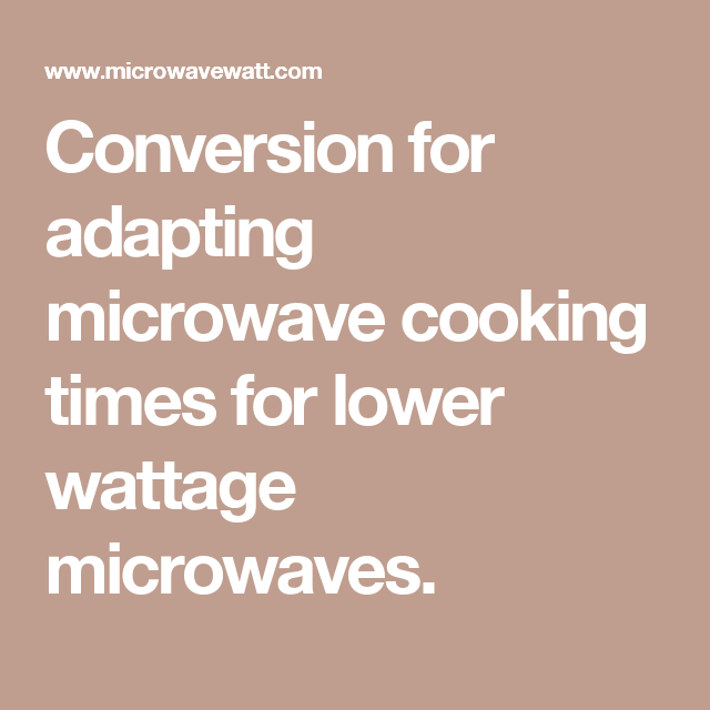 Conversion For Adapting Microwave Cooking Times Lower Wattage Microwaves