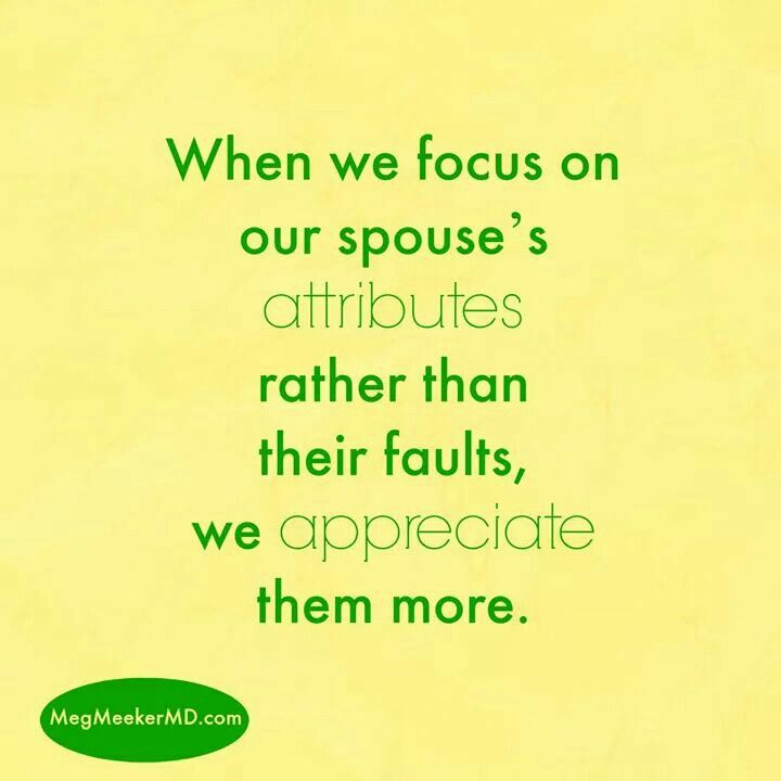 When we focus on our spouse's attributes rather than their faults, we appreciate them more!