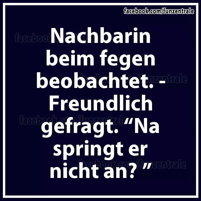 Watched Neighbor Lady Sweeping Friendly Question What S Wrong Wont It Start Lustige Spruche Spruche Witzige Spruche
