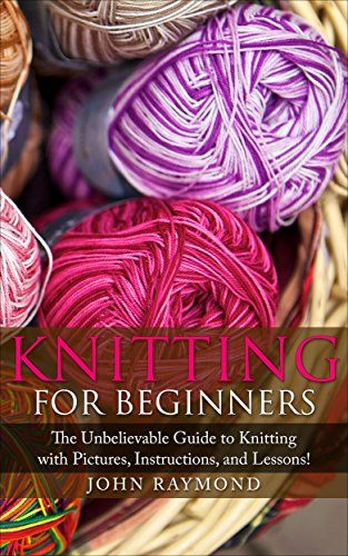 Knitting For Beginners How To Knit The Unbelievable Gui Https