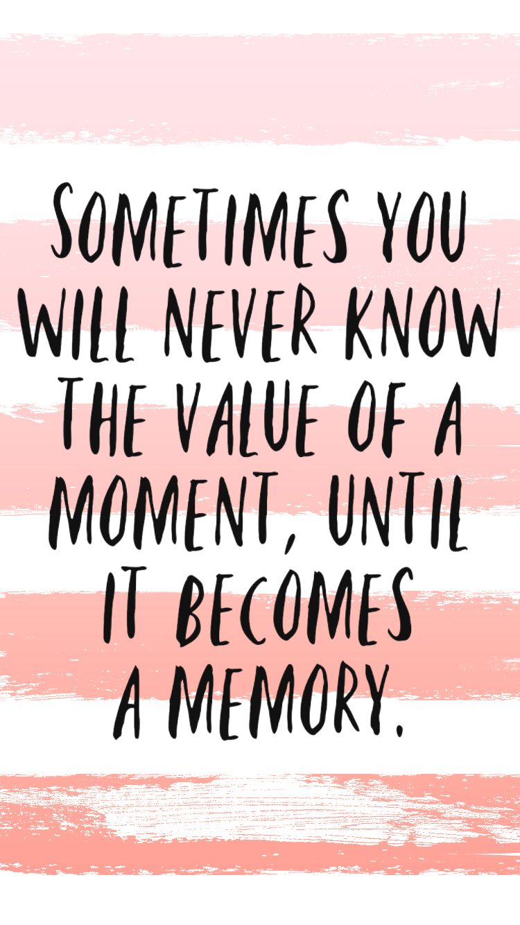 Free Iphone Wallpapers And Backgrounds Making Memories Quotes Memories Quotes Photo Memory Quotes