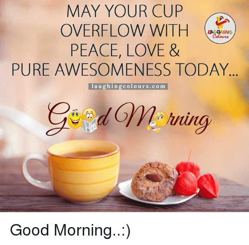 Good Morning Quotes Quora : May your cup overflow with laging peace love pure
