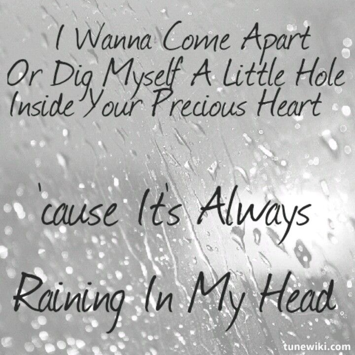 cause its always raining in my head