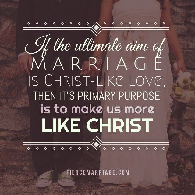 If The Ultimate Aim Of Marriage Is Christ-like Love, Then