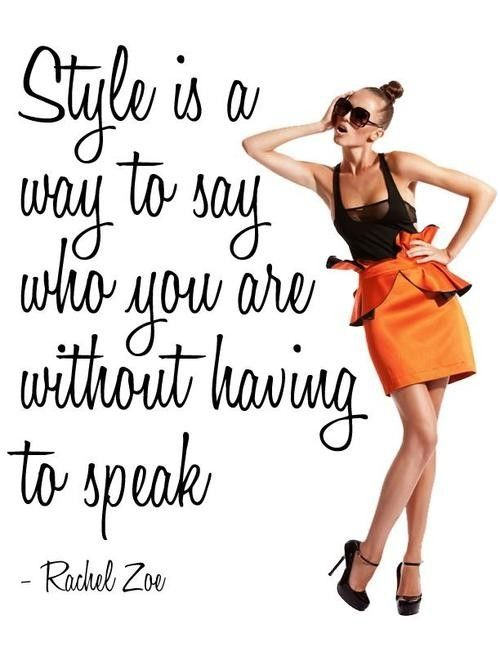Style is a way to say who you are without having to speak.  - Rachel Zoe