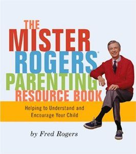 The Mr Rogers Parenting Resource Book Fred Rogers 9781427987495 This Version Also Includes The Playtime Book Wit Parenting Book Mr Rogers Parent Resources