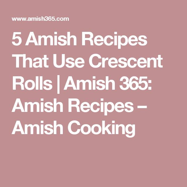 5 Amish Recipes That Use Crescent Rolls   Amish 365: Amish Recipes – Amish Cooking