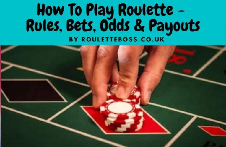 How to play roulette rules bets odds payouts in 2020