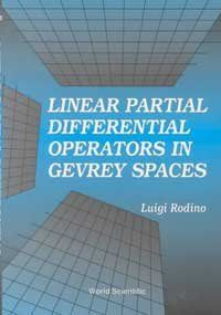 Linear partial differential operators in Gevrey spaces Rodino, Luigi Singapore [etc.] : World Scientific, 1993 Junio 2017