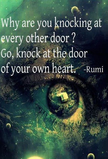 Whyare You Knocking At Every Other Door Go Knock At The Door Of Your Own Heart Rumi Teksten