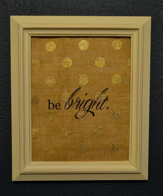 Printed on burlap with gold metallic polka dots, this customizable print is the perfect gift. Keep this sweet be bright sentiment or change