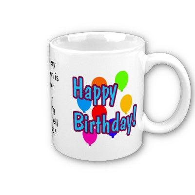 Image Detail For Funny Birthday Quotes Coffee Mugs By Mugs4all Happy Birthday Quotes Funny Happy Birthday Quotes For Him Birthday Quotes For Him