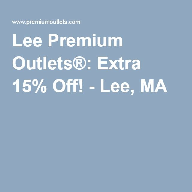 Lee Premium Outlets®: Extra 15% Off! - Lee, MA | coupons | Pinterest ...