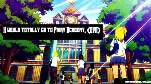 """I would totally go to Fairy Academy. ((OVA)) """