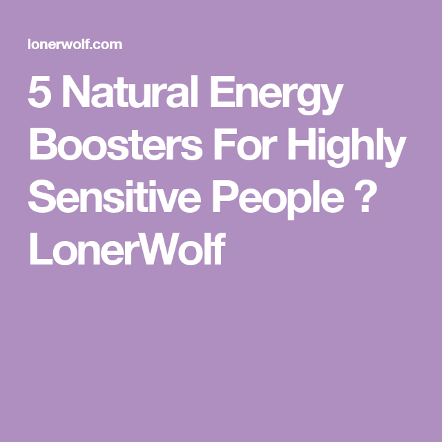 5 Natural Energy Boosters For Highly Sensitive People ⋆ LonerWolf