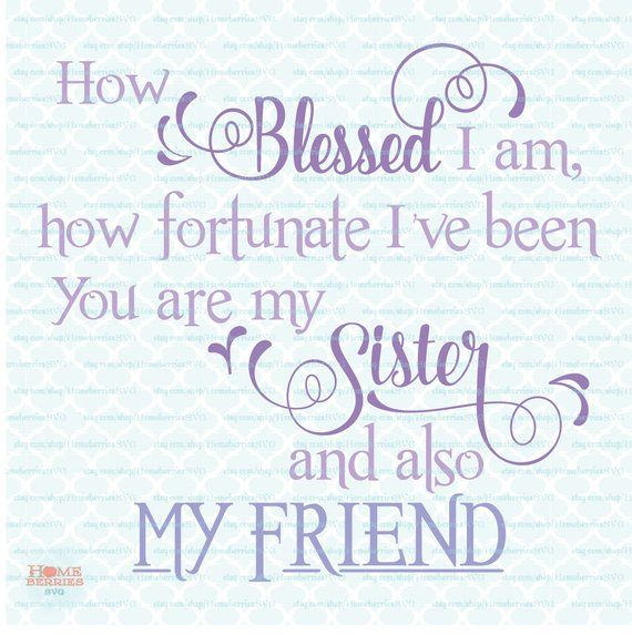 Sister Svg Quote How Blessed I Am Fortunate My Sister My Friend
