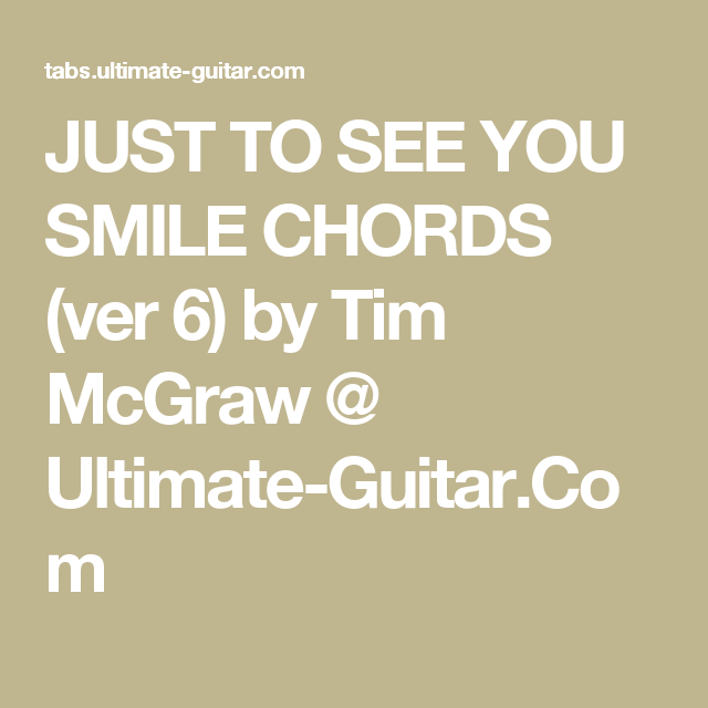 Just To See You Smile Chords Ver 6 By Tim Mcgraw Ultimate Guitar