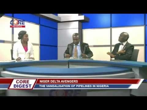 Core Digest: NIGER DELTA AVENGERS; The Vandalisation of Pipelines in Nig...