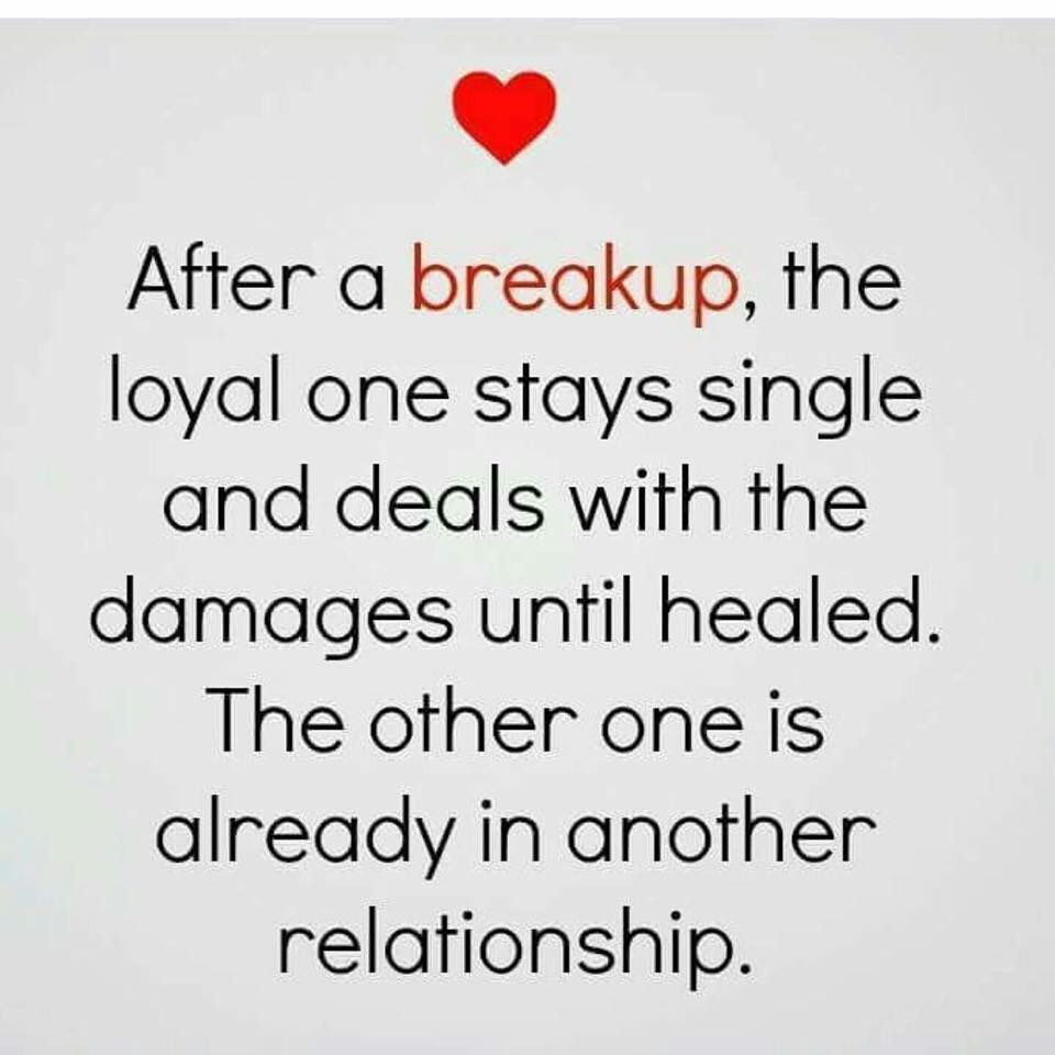 After a break up the loyal one stays single and deals with the damages until