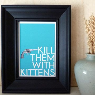 Kill Them With Kittens Print Now Featured On Fab Kittens Print Castle Decor