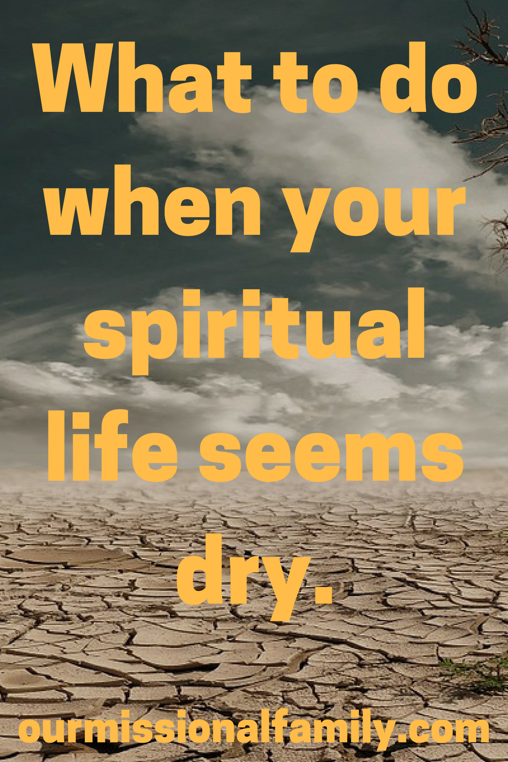 WHAT TO DO WHEN YOUR SPIRITUAL LIFE SEEMS DRY - Our Missional Family