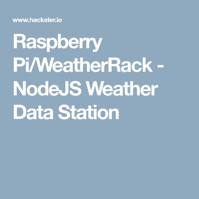 Raspberry Pi/WeatherRack - NodeJS Weather Data Station | Diy ... on
