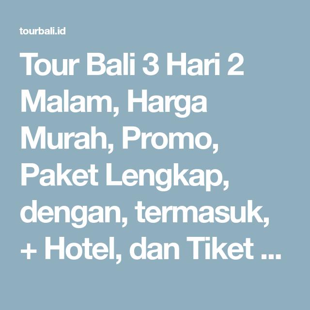 Tour Bali 3 Hari 2 Malam Harga Murah Promo Paket Lengkap Dengan Termasuk Hotel Dan Tiket Pesawat Hemat Wisata Liburan Di Ke 201 Malam Bali Hotel