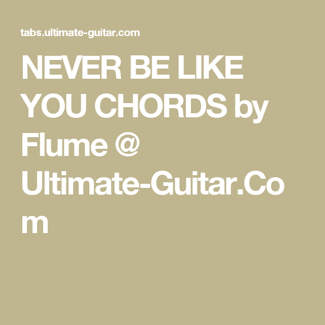 NEVER BE LIKE YOU CHORDS by Flume @ Ultimate-Guitar.Com | Ideas for ...