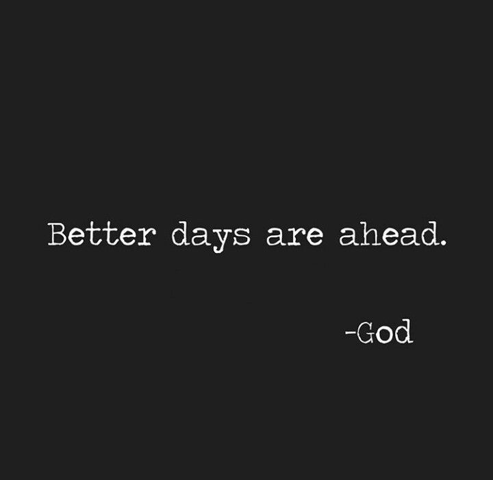 Better Days Are Ahead Meaningful Quotes Christian Quotes Inspirational Quotes