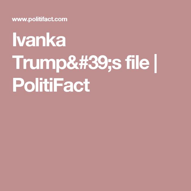 Ivanka Trump's file | PolitiFact