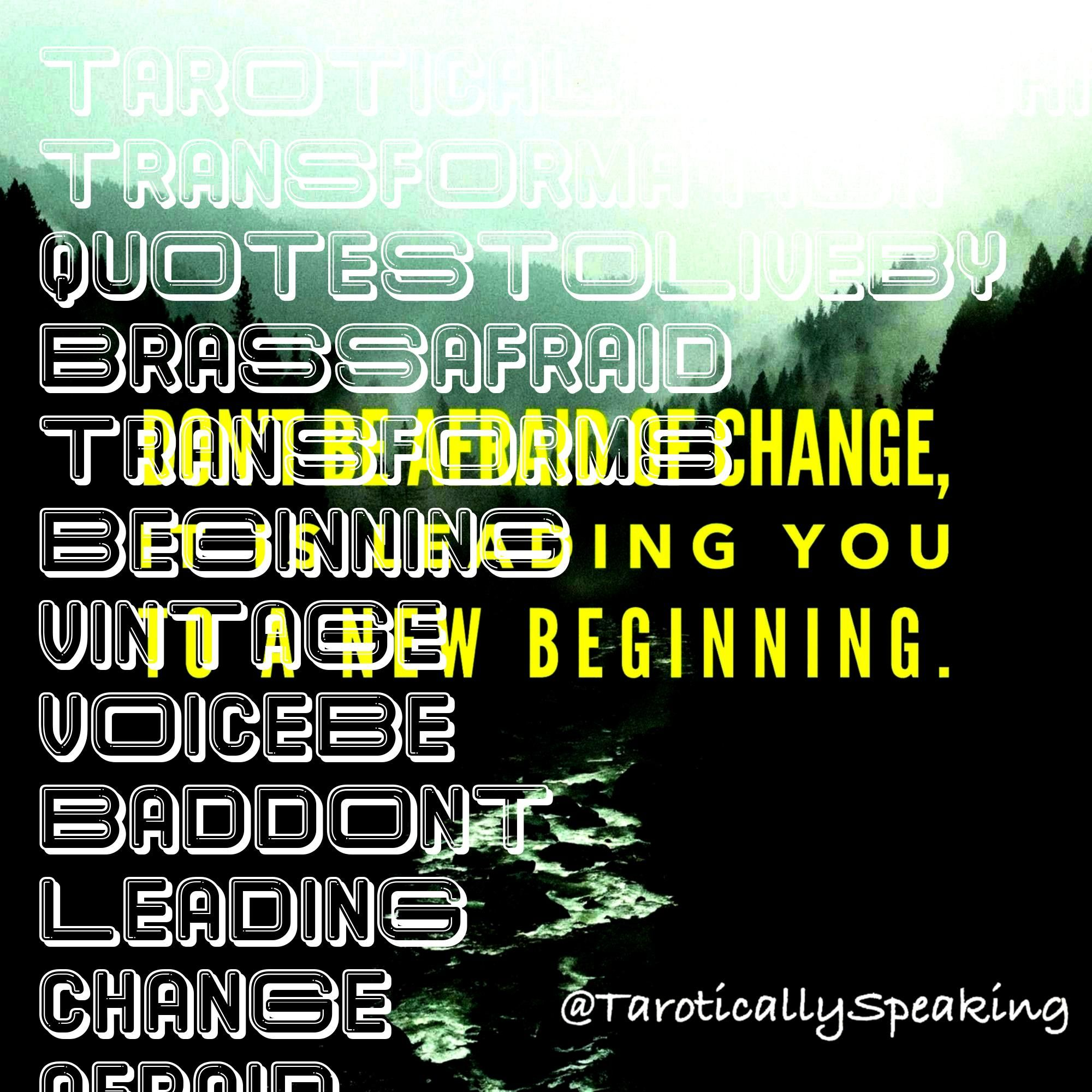 change it is leading you to a new beginning Change isnt always bad  it transforms you Allow it to happen Dont be afraid of change it is leading you to a new beginning Cha...