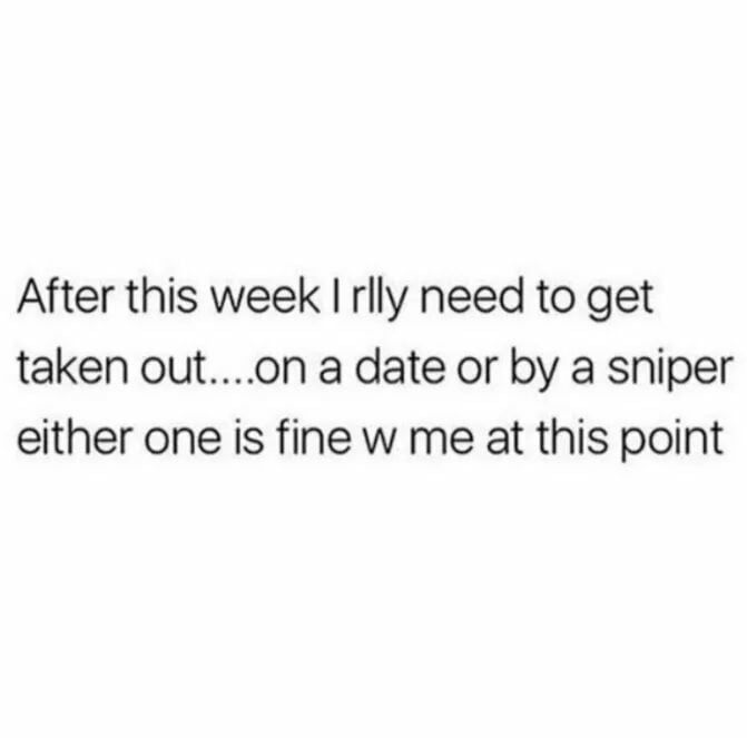 Or being taken out by a sniper on a date - Funny