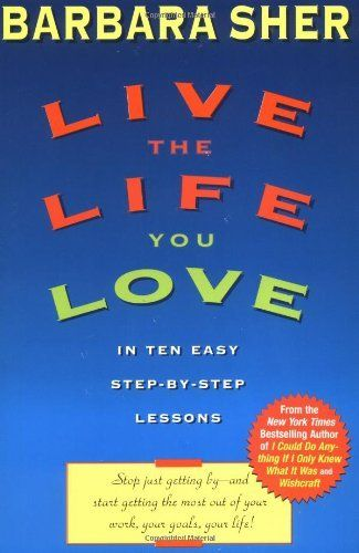 Live the life you love in ten easy step by step lessons by barbara live the life you love in ten easy step by step lessons a book by barbara sher fandeluxe Choice Image