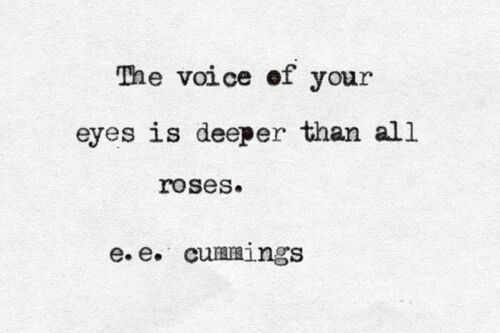 The Voice Of Your Eyes Is Deeper Than All Roses E E Cummings Eyes Quotes Soul Eye Quotes Words