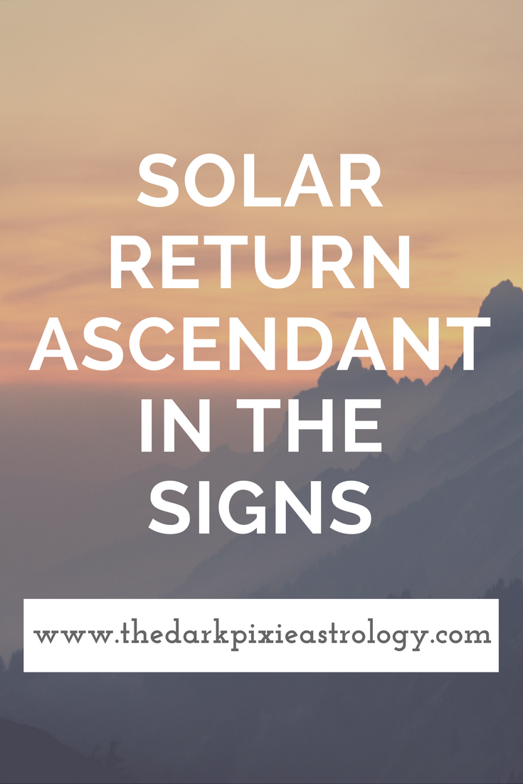 Interpretations For The Solar Returns Ascendant In The Signs Http Www Thedarkpixieastrology Com Blo Solar Return Solar Return Astrology Astrology Numerology
