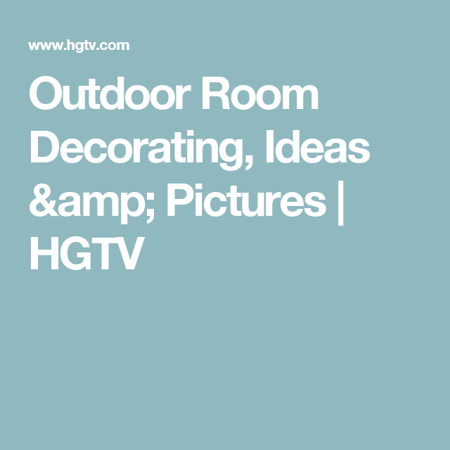 Hgtv Outdoor Spaces: Outdoor Room Decorating, Ideas & Pictures