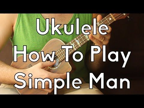 How To Play Simple Man Easy Strummer Version Easy Ukulele Ukulele Song Tutorial For Beginners Youtube Ukulele Songs Ukulele