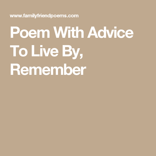 Poem With Advice To Live By, Remember