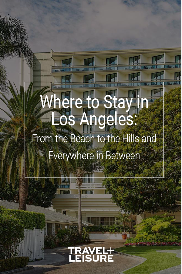 Where To Stay In Los Angeles From The Beach To The Hills And Everywhere In Between Los Angeles Hotels Los Angeles Los Angeles California Photography