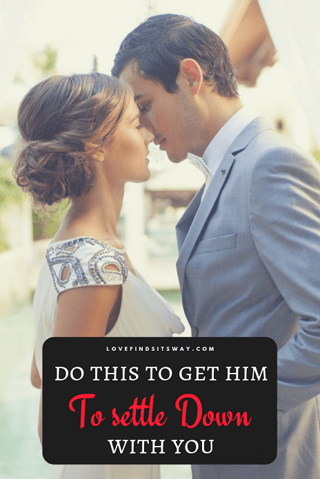 how to get a man to settle down