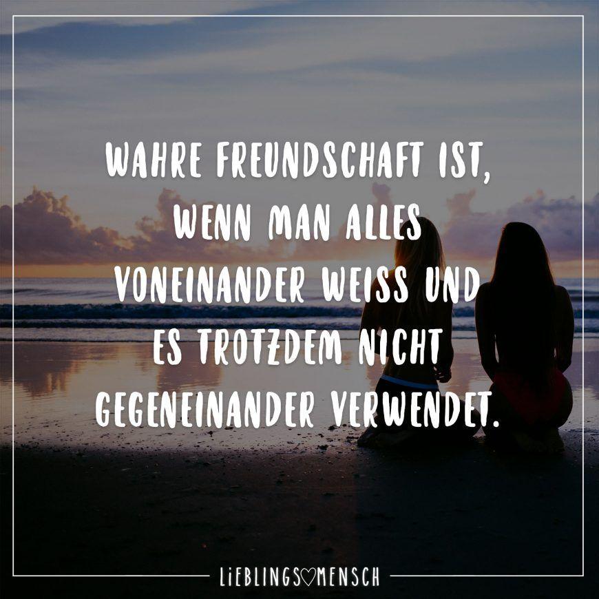 Wahre Freundschaft ist, wenn man alles voneinander weiss