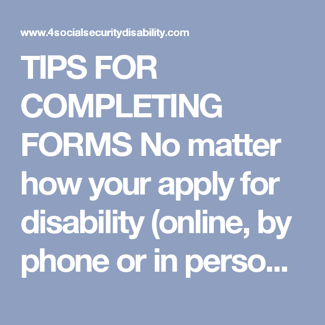 tips for completing forms no matter how your apply for disability