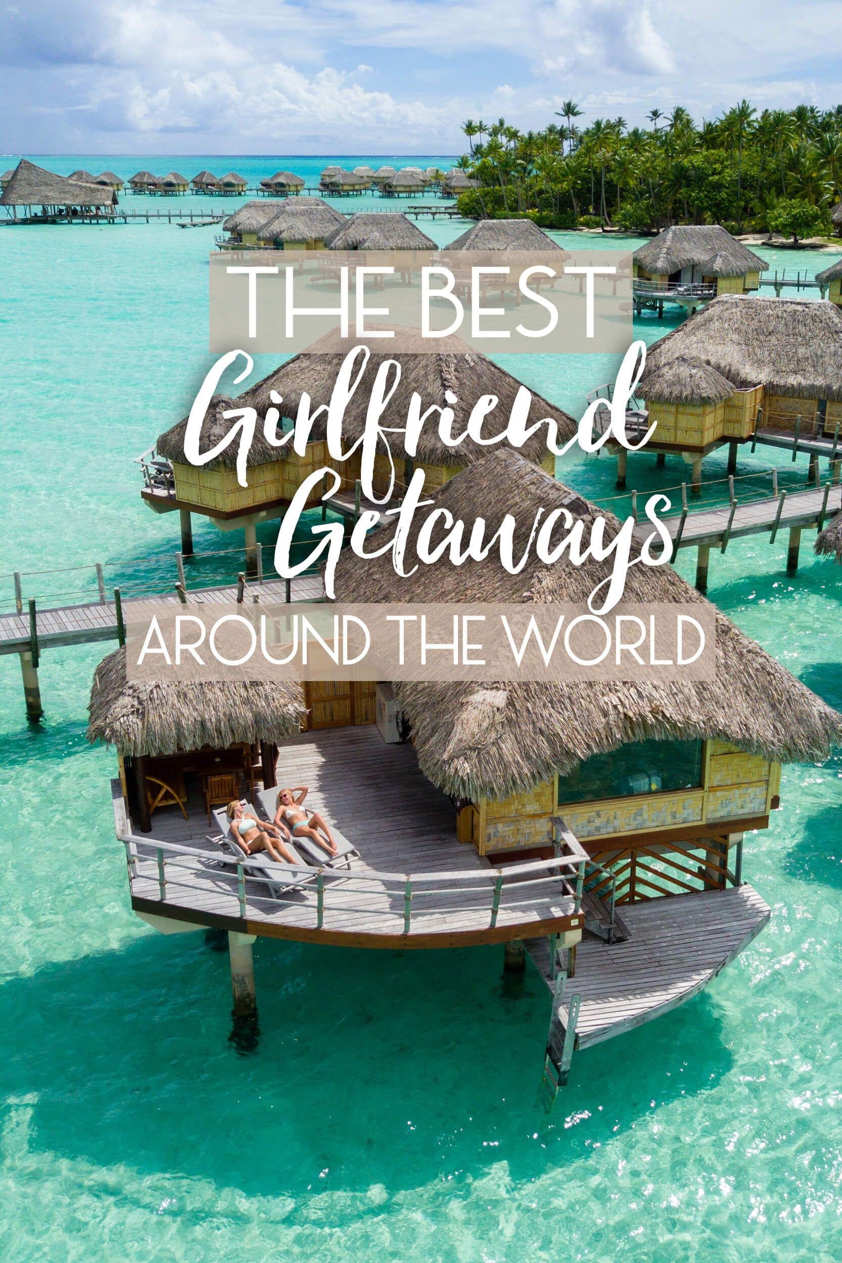 The Best Girlfriend Getaways Around The World The Blonde Abroad Girlfriends Getaway Girlfriend Trips Travel Getaway