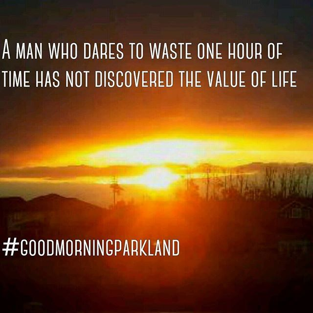 #goodmorningparkland A man who dares to waste one hour of time has not discovered the value of life.