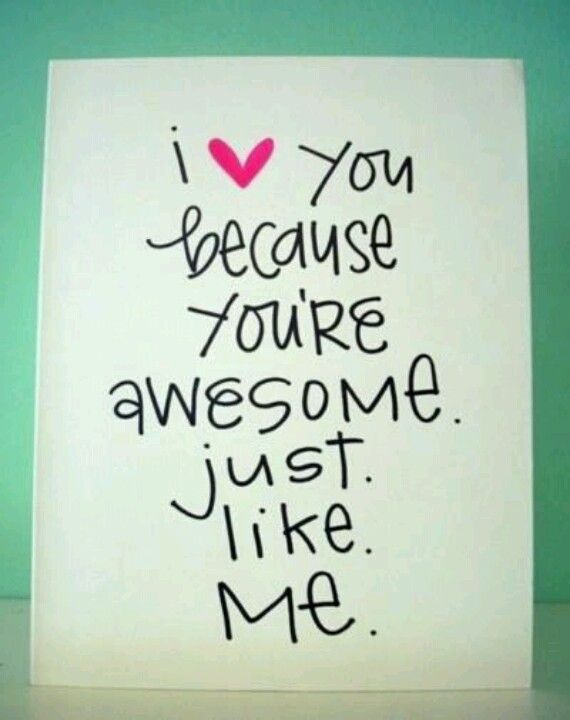 I Love You Because Youre Awesome Just Like Me From My Awesome
