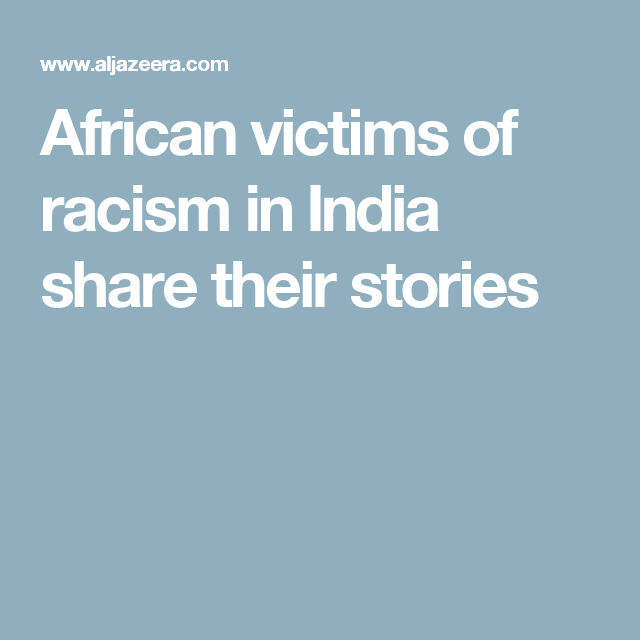 African victims of racism in India share their stories
